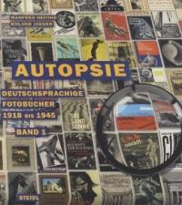 Autopsie, Band 1: Deutschsprachige Fotobücher 1918 bis 1945
