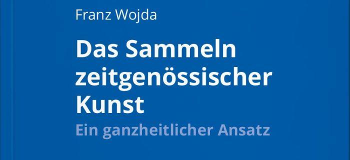 Das Sammeln zeitgenössischer Kunst - Franz Wojda