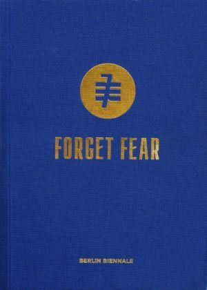 Forget Fear Berlin Biennale