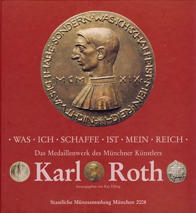 """""""Was ich schaffe ist mein Reich"""". Das Medaillenwerk des Münchner Künstlers Karl Roth"""