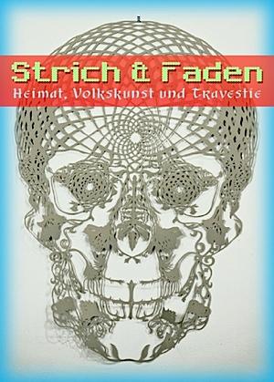 Strich & Faden Teil II - Heimat, Volkskunst und Travestie