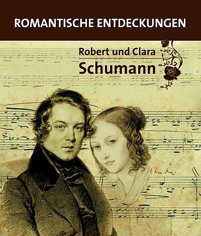 Robert und Clara Schumann. Romantische Entdeckungen