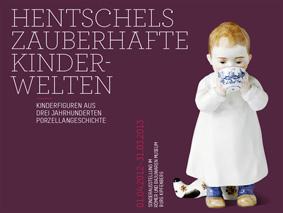 Hentschels zauberhafte Kinderwelten – Kinderfiguren aus drei Jahrhunderten Porzellangeschichte