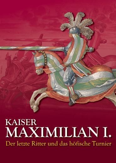 Kaiser Maximilian I. - Der letzte Ritter und das höfische Turnier