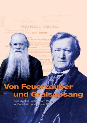 Von Feuerzauber und Gralsgesang. Emil Heckel und Richard Wagner in Mannheim und Bayreuth