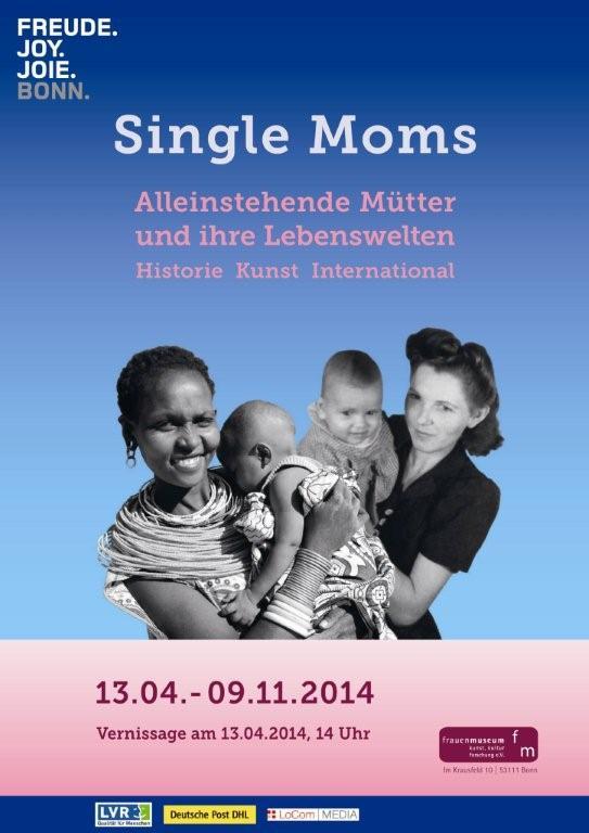 SINGLE MOMS - Alleinstehende Mütter und ihre  Lebenswelten in Kunst, Geschichte und Gegenwart