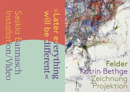 Later everything will be different (Saskia Bannasch) & Felder (Katrin Bethge) Ausstellung Hamburg