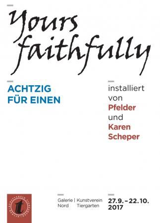 Yours faithfully - ACHTZIG FÜR EINEN Ausstellung Berlin