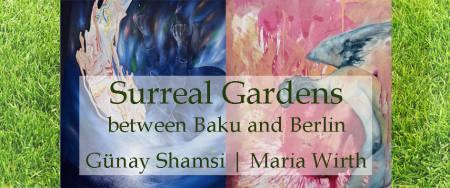 Surreal Gardens between Baku and Berlin Ausstellung Berlin