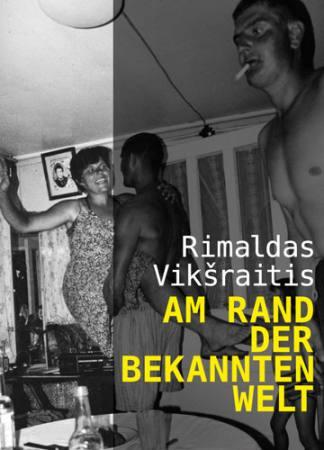 Rimaldas Vikšraitis: AM RAND DER BEKANNTEN WELT