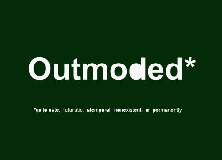 Outmoded*