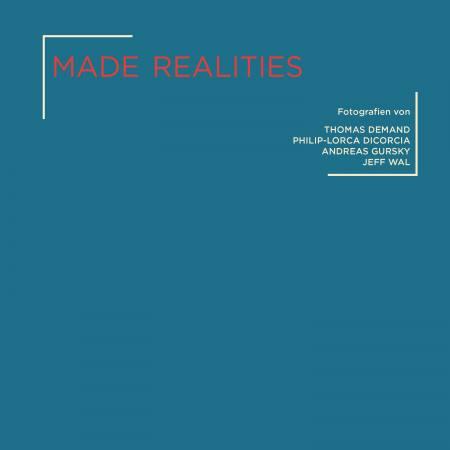 MADE REALITIES - Fotografien von Thomas Demand, Philip-Lorca diCorcia, Andreas Gursky und Jeff Wall Ausstellung Mettingen