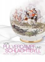 Von Pulverdampf und Schlachtidyll. Weißes Gold aus der Frankenthaler Manufaktur