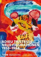 Adieu Tristesse. Neue Figurationen 1953-1968