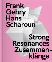 Frank Gehry – Hans Scharoun: Strong Resonances / Zusammenklänge