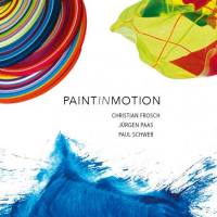 Jürgen Paas, Christian Frosch, Paul Schwer – PAINTINMOTION