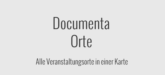 Documenta Orte - alle Veranstaltungsorte in Kassel während der dOCUMENTA (13)