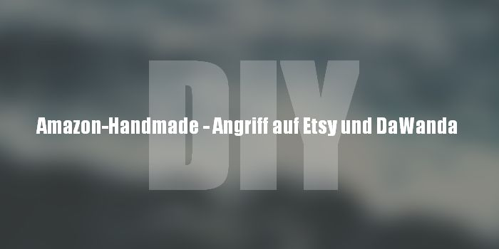 DIY-Markt - launcht Amazon den Etsy und DaWanda Killer