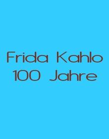 Frida Kahlo - zum 100.Geburtstag