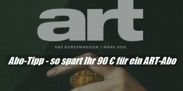 Art Jahresabo - so spart Ihr 90 Euro mit Gutscheinen