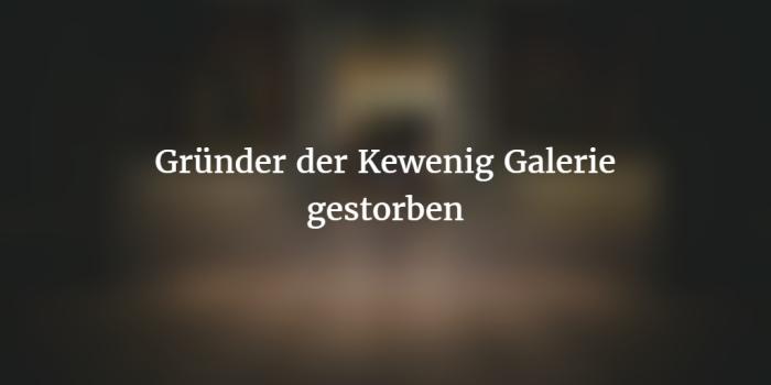 Michael O. Kewenig - Gründer der Kewenig Galerie ist gestorben