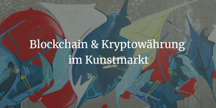 Blockchain im Kunstmarkt - Liste von 17 Art Start-ups & Initiativen