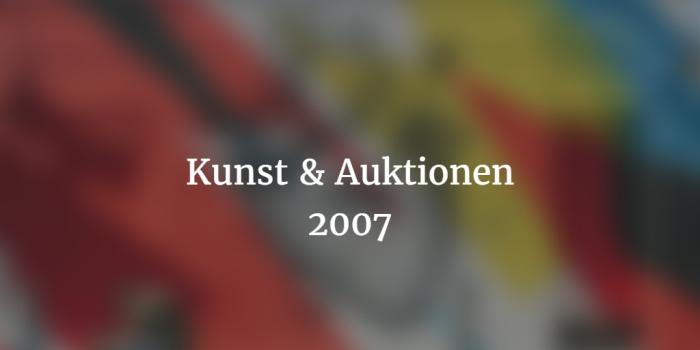 Jahresrückblick 2007 Kunst und Auktionen