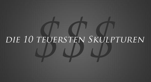 Top10 - die teuersten Skulpturen bei Auktionen