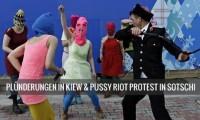 Kiew - Historisches Museum geplündert & Pussy Riot Protest in Sotschi